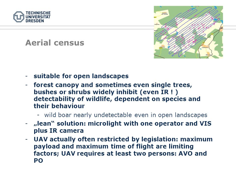 Aerial census -suitable for open landscapes -forest canopy and sometimes even single trees, bushes or shrubs widely inhibit (even IR .