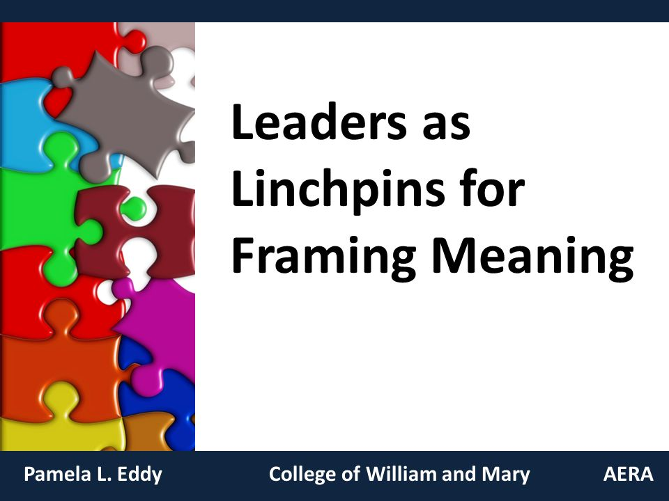 Leaders as Linchpins for Framing Meaning Pamela L. EddyCollege of ...