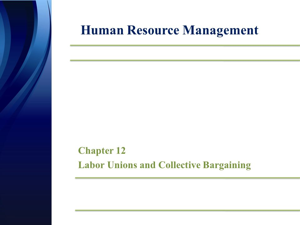 Chapter 12 Labor Unions And Collective Bargaining Human Resource