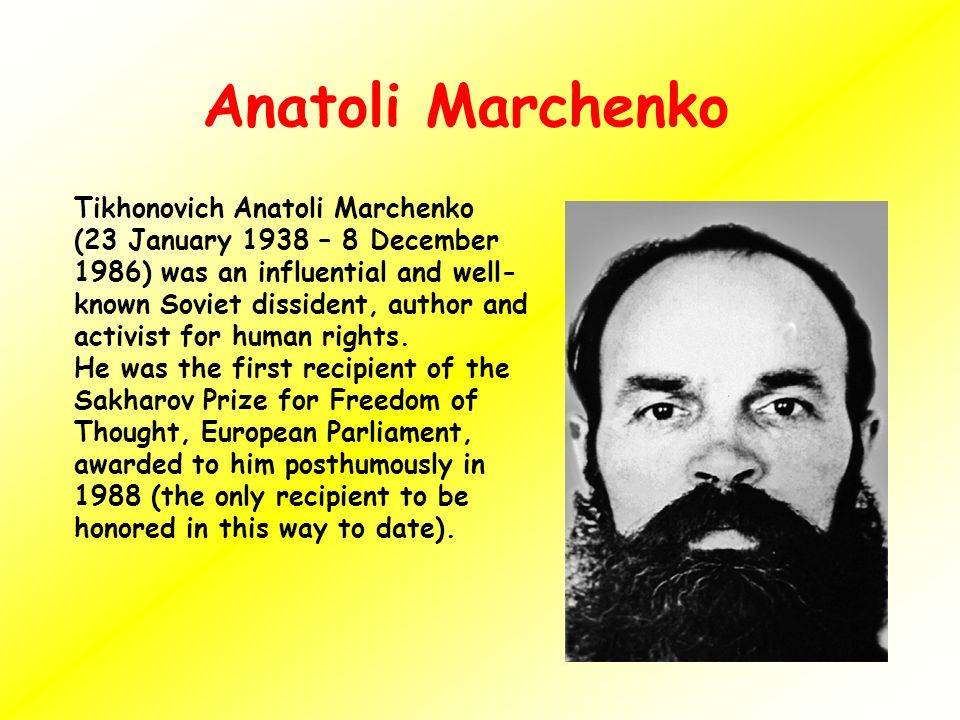 Tikhonovich Anatoli Marchenko (23 January 1938 – 8 December 1986) was an influential and well- known Soviet dissident, author and activist for human rights.