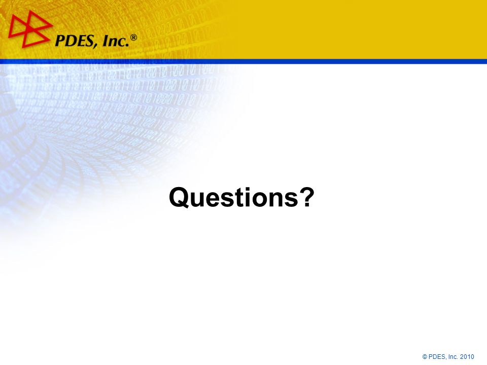 © PDES, Inc. 2010 Questions.