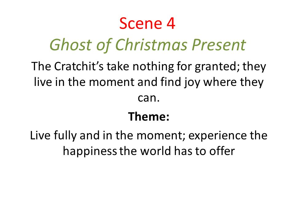 scene 4 ghost of christmas present the cratchits take nothing for granted they live in - What Is The Theme Of A Christmas Carol