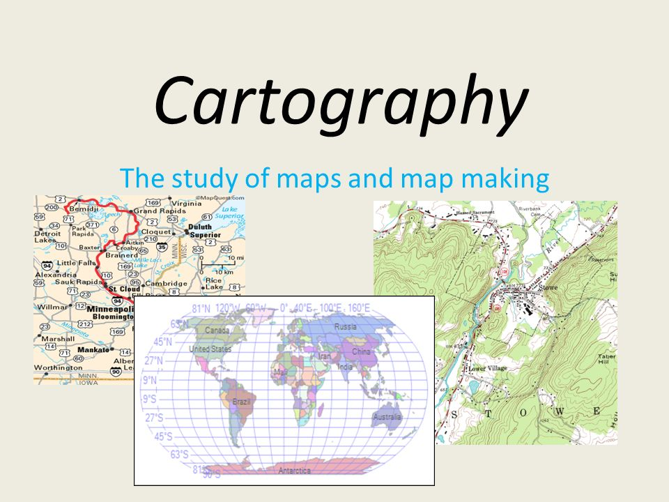 Study Of Maps Cartography The study of maps and map making. Types of Map