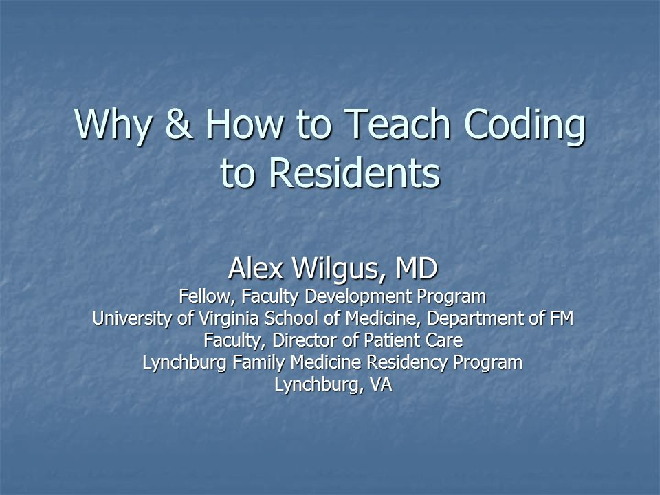 Why & How to Teach Coding to Residents Alex Wilgus, MD Fellow
