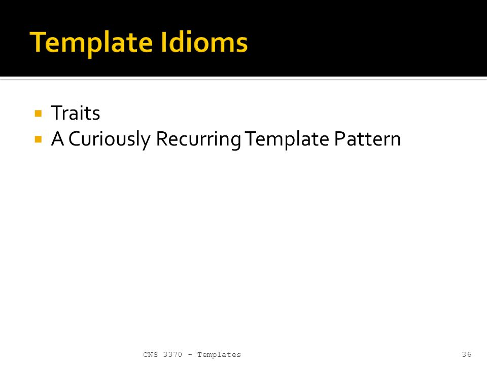Cns template specialization member templates template 36 traits a curiously recurring template pattern maxwellsz