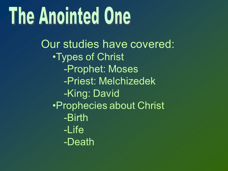 Our studies have covered: Types of Christ -Prophet: Moses