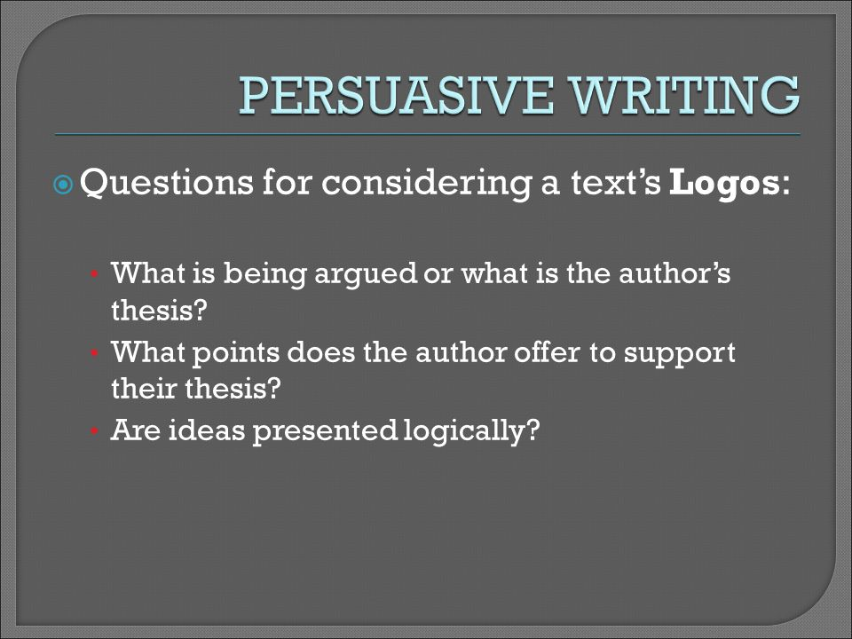  Questions for considering a text's Logos: What is being argued or what is the author's thesis.