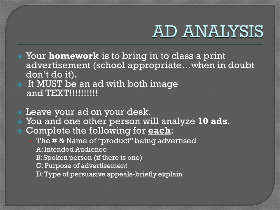  Your homework is to bring in to class a print advertisement (school appropriate…when in doubt don't do it).
