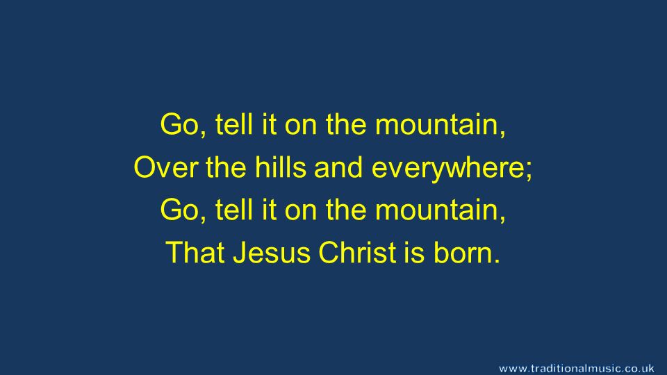 2 go tell it on the mountain over the hills and everywhere go tell it on the mountain that jesus christ is born