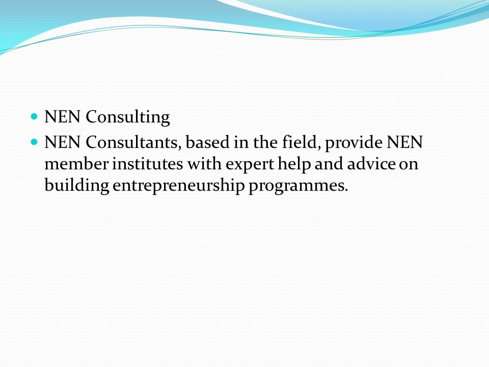 NEN Consulting NEN Consultants, based in the field, provide NEN member institutes with expert help and advice on building entrepreneurship programmes.