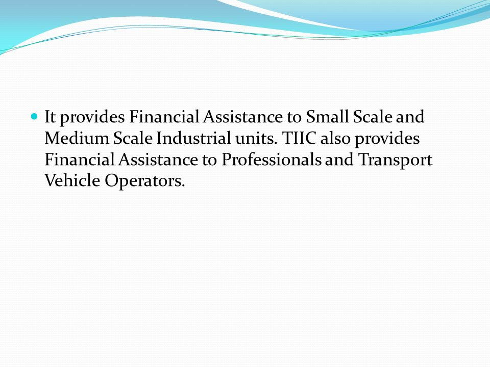 It provides Financial Assistance to Small Scale and Medium Scale Industrial units.