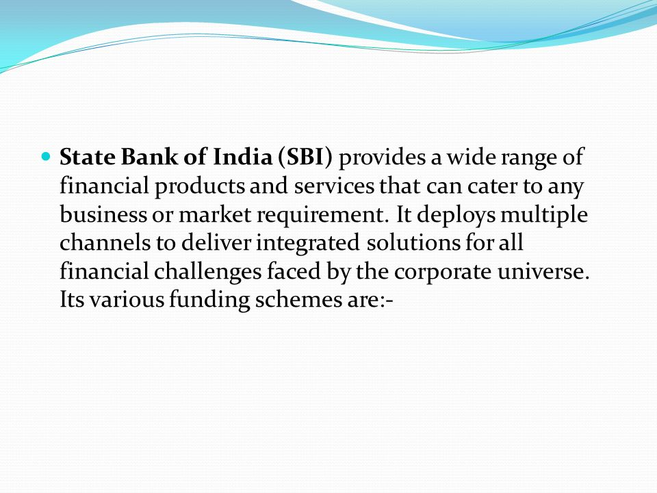State Bank of India (SBI) provides a wide range of financial products and services that can cater to any business or market requirement.