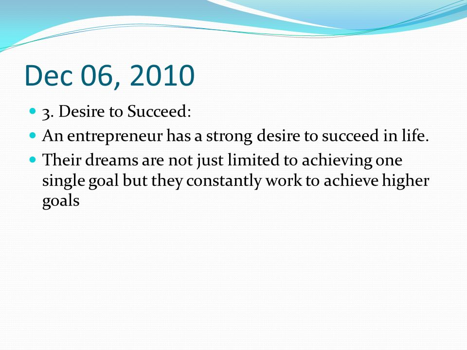 Dec 06, Desire to Succeed: An entrepreneur has a strong desire to succeed in life.
