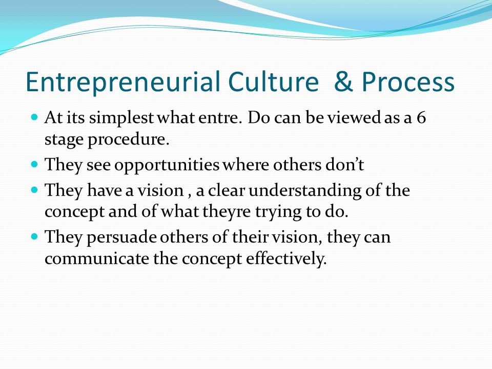Entrepreneurial Culture & Process At its simplest what entre.