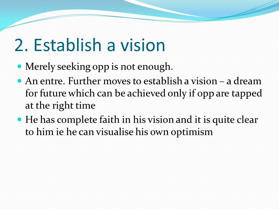 2. Establish a vision Merely seeking opp is not enough.