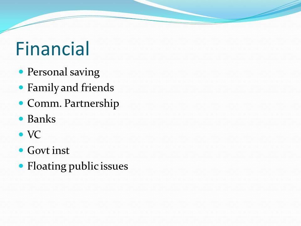 Financial Personal saving Family and friends Comm.