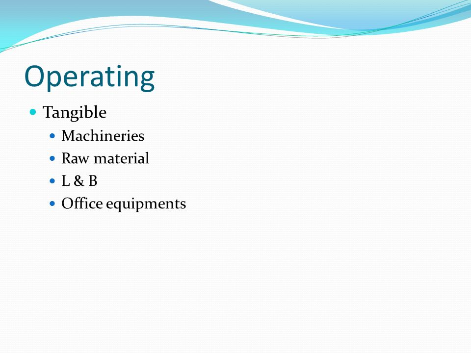 Operating Tangible Machineries Raw material L & B Office equipments