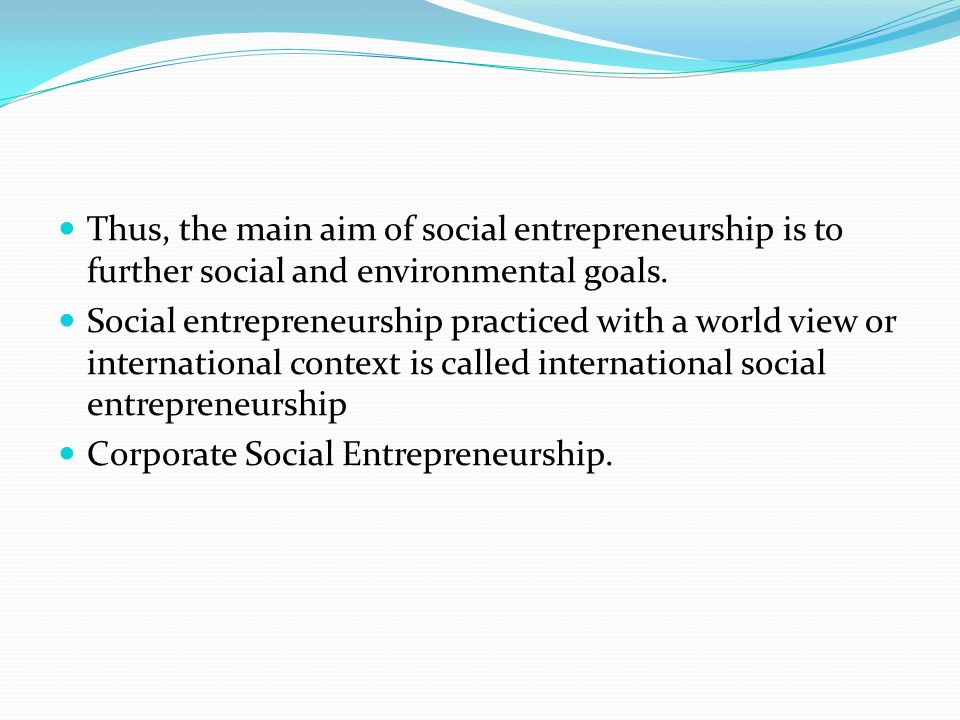 Thus, the main aim of social entrepreneurship is to further social and environmental goals.
