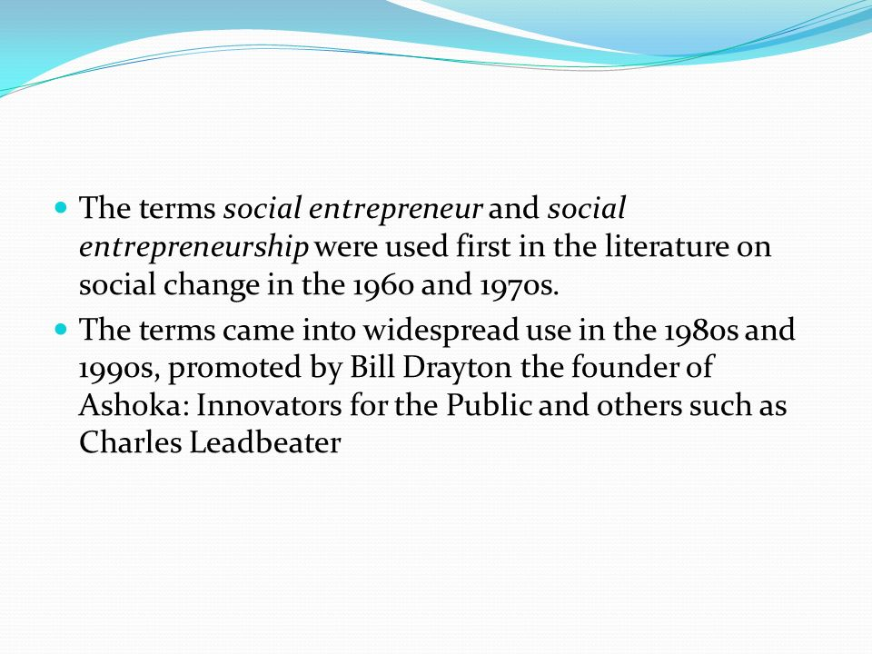 The terms social entrepreneur and social entrepreneurship were used first in the literature on social change in the 1960 and 1970s.