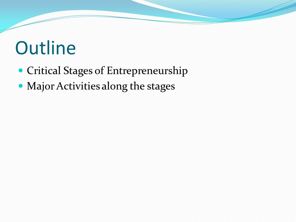 Outline Critical Stages of Entrepreneurship Major Activities along the stages