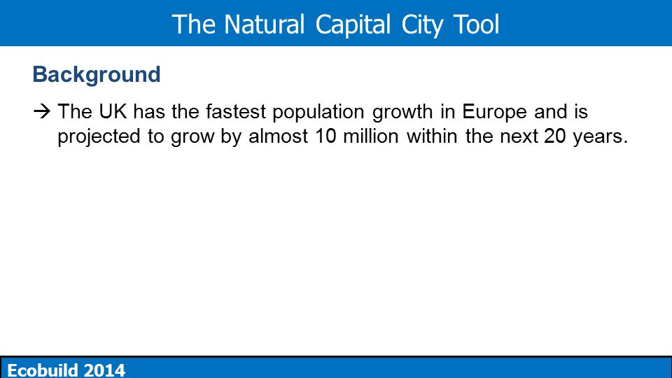 The natural capital city a blueprint for the future ecobuild 2014 2 the natural capital city tool ecobuild 2014 background the uk has the fastest population growth in europe and is projected to grow by almost 10 million malvernweather Image collections