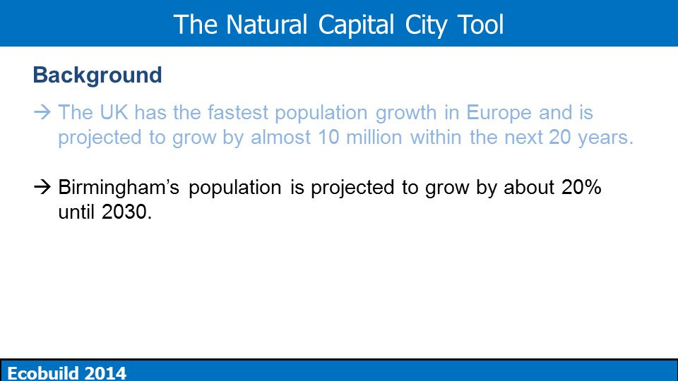 The natural capital city a blueprint for the future ecobuild 2014 3 the natural capital city tool ecobuild 2014 background the uk has the fastest population growth in europe and is projected to grow by almost 10 million malvernweather Image collections