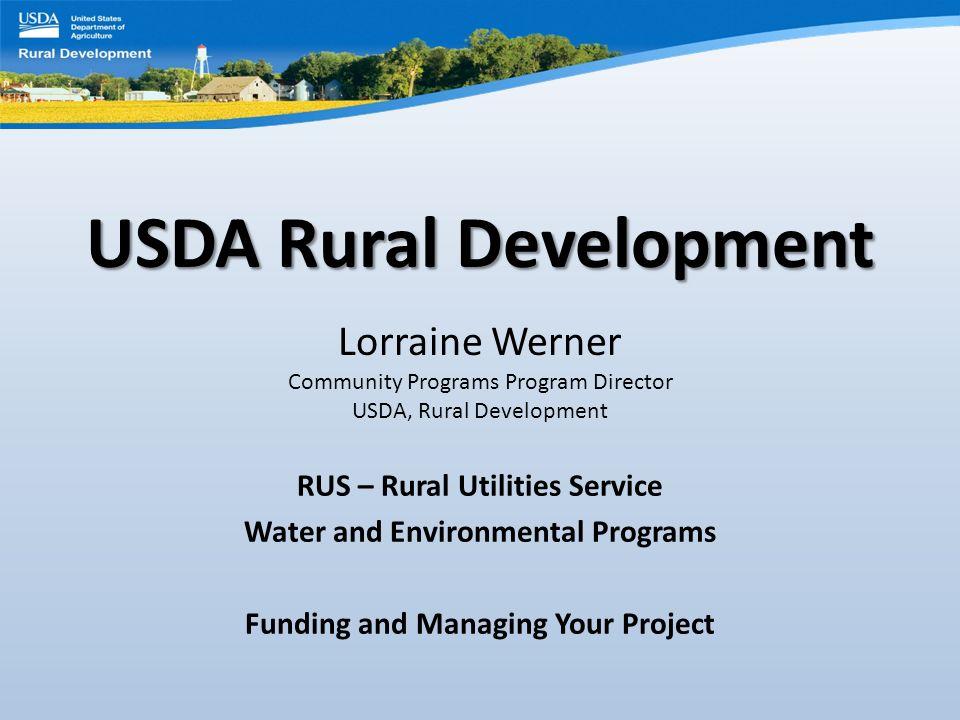 1 USDA Rural Development Lorraine Werner Community Programs Program  Director USDA, Rural Development RUS U2013 Rural Utilities Service Water And  Environmental ...