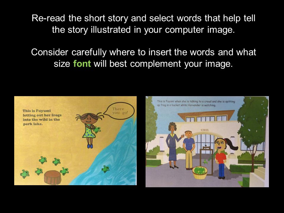 Re-read the short story and select words that help tell the story illustrated in your computer image.