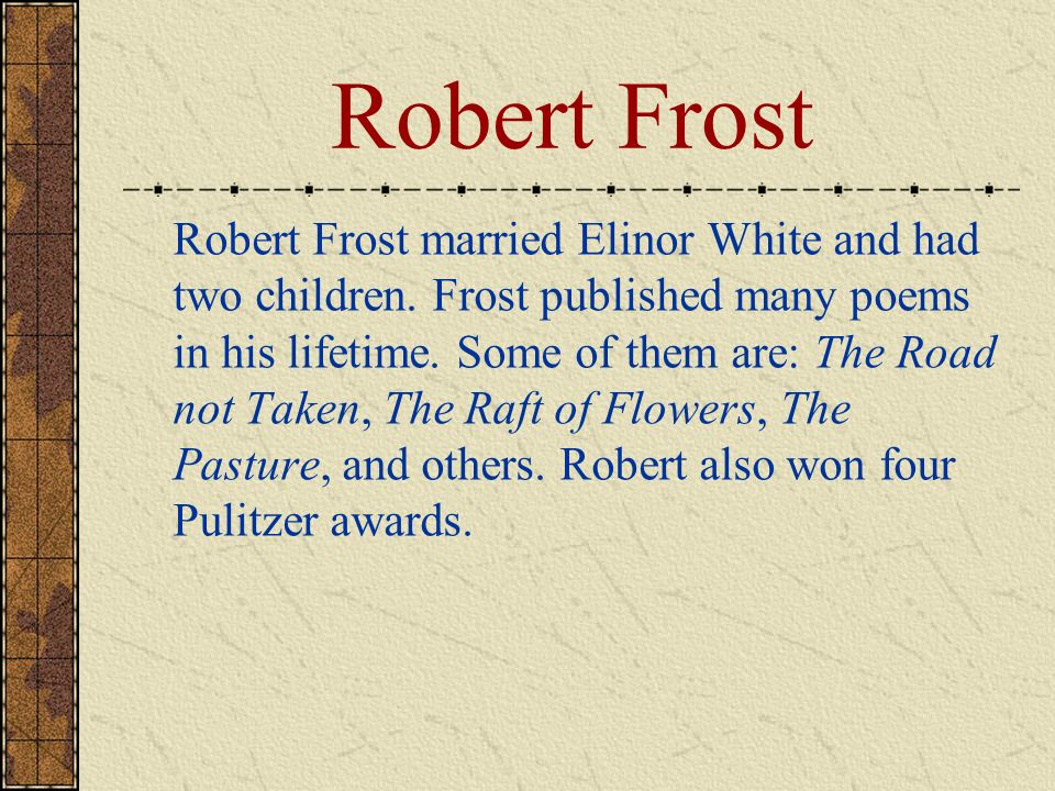 robert frost poetry begins in The best poems by robert frost any list of the top ten best poems by such a major poet as robert frost (1874-1963) is bound to inspire disagreement or, at least, discussion but we thought we'd throw our literary cap in the ring and offer our own selection of robert frost's greatest poems, along with a little bit about each poem.