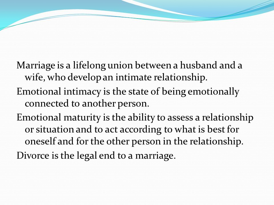 Marriage is a lifelong union between a husband and a wife