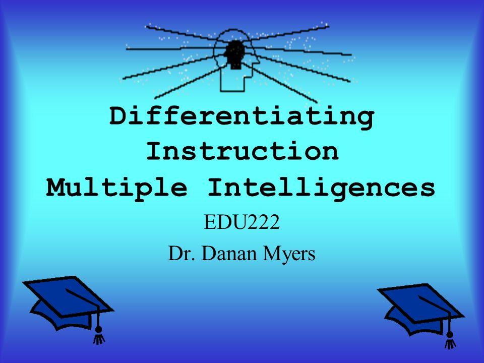 Differentiating Instruction Multiple Intelligences Edu222 Dr Danan
