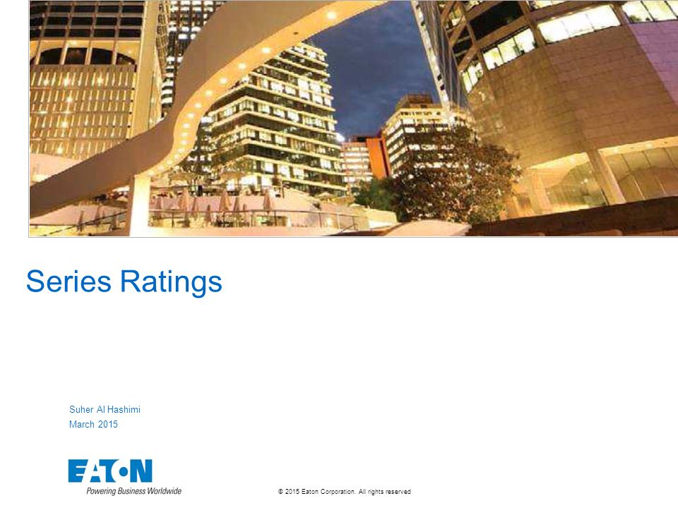 2015 Eaton Corporation  All rights reserved  Series Ratings