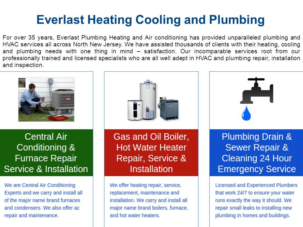 Everlast Heating Cooling and Plumbing For over 35 years, Everlast Plumbing Heating and Air conditioning has provided unparalleled plumbing and HVAC services all across North New Jersey.