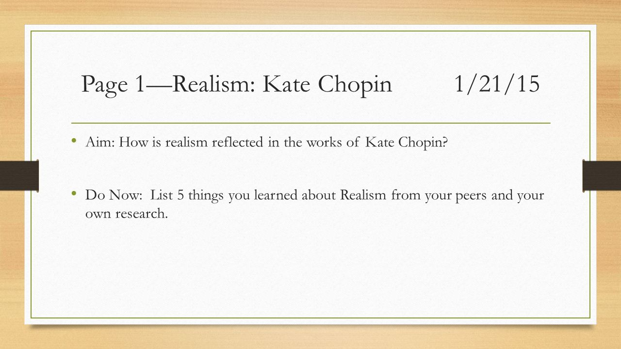Page 1—Realism: Kate Chopin1/21/15 Aim: How is realism reflected in the works of Kate Chopin.