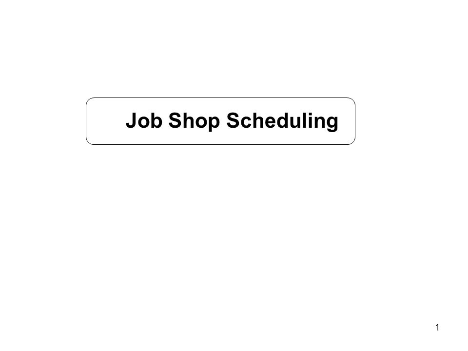 1 Job Shop Scheduling