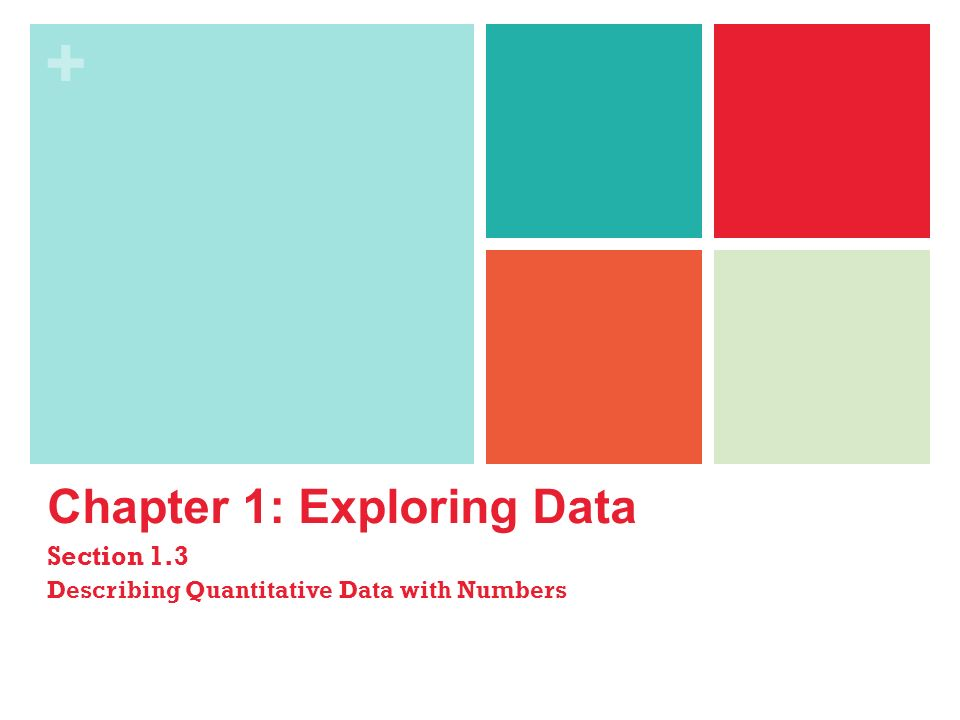 + Chapter 1: Exploring Data Section 1.3 Describing Quantitative Data with Numbers