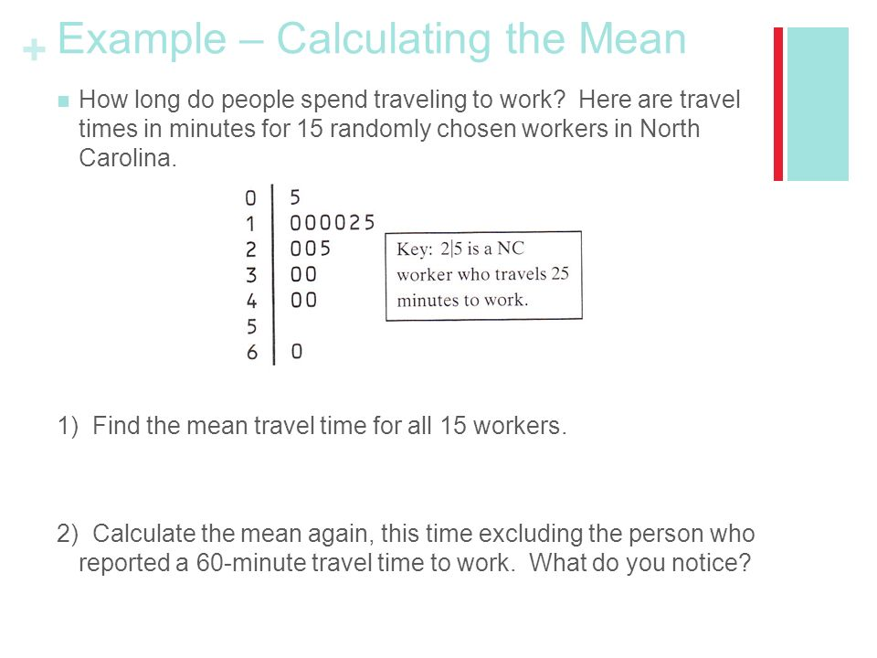 + Example – Calculating the Mean How long do people spend traveling to work.