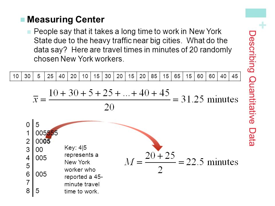 + Describing Quantitative Data Measuring Center People say that it takes a long time to work in New YorkState due to the heavy traffic near big cities.