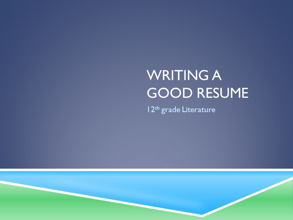 WRITING A GOOD RESUME 12 th grade Literature. TITLE  Occasionally ...