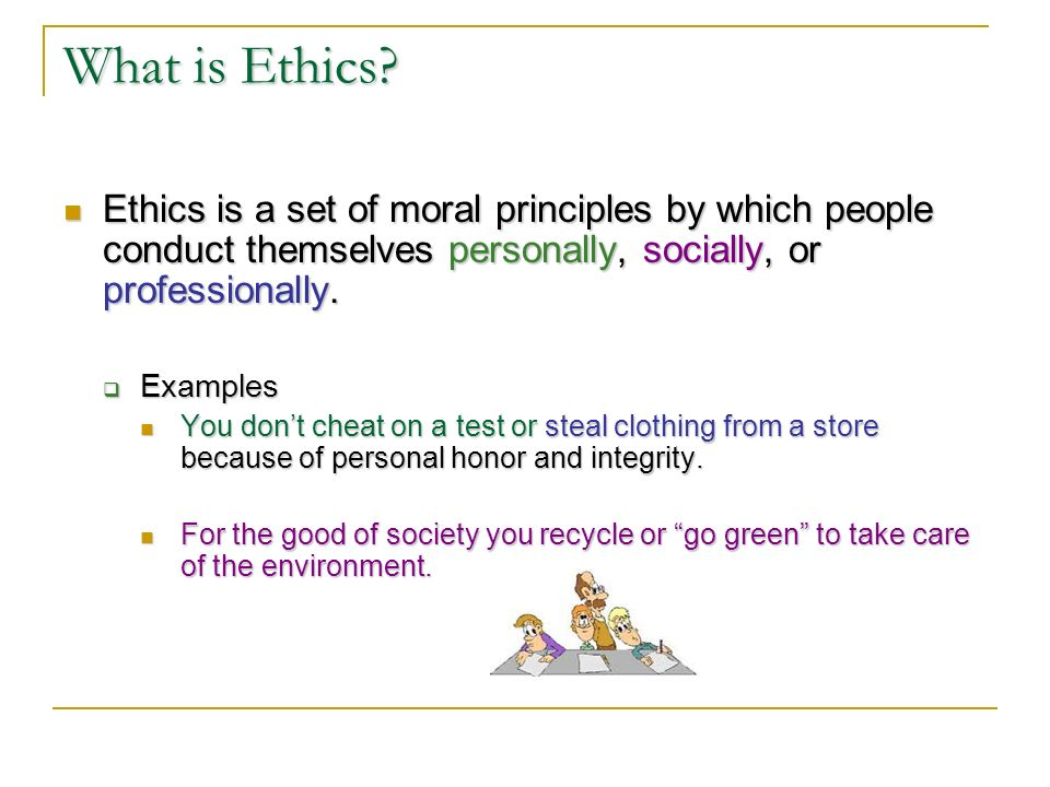 do now: ethics: ethics is a set of moral principles by which people