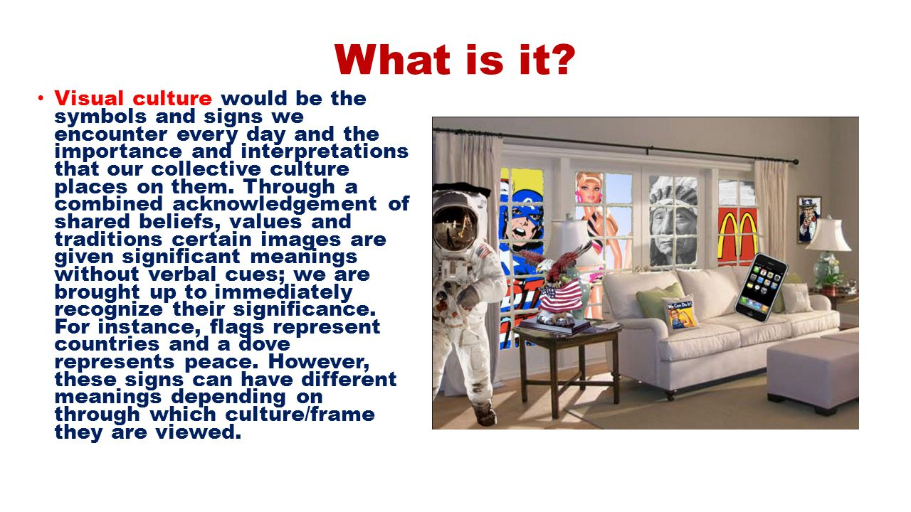 Visual Culture What Is It Visual Culture Would Be The Symbols And