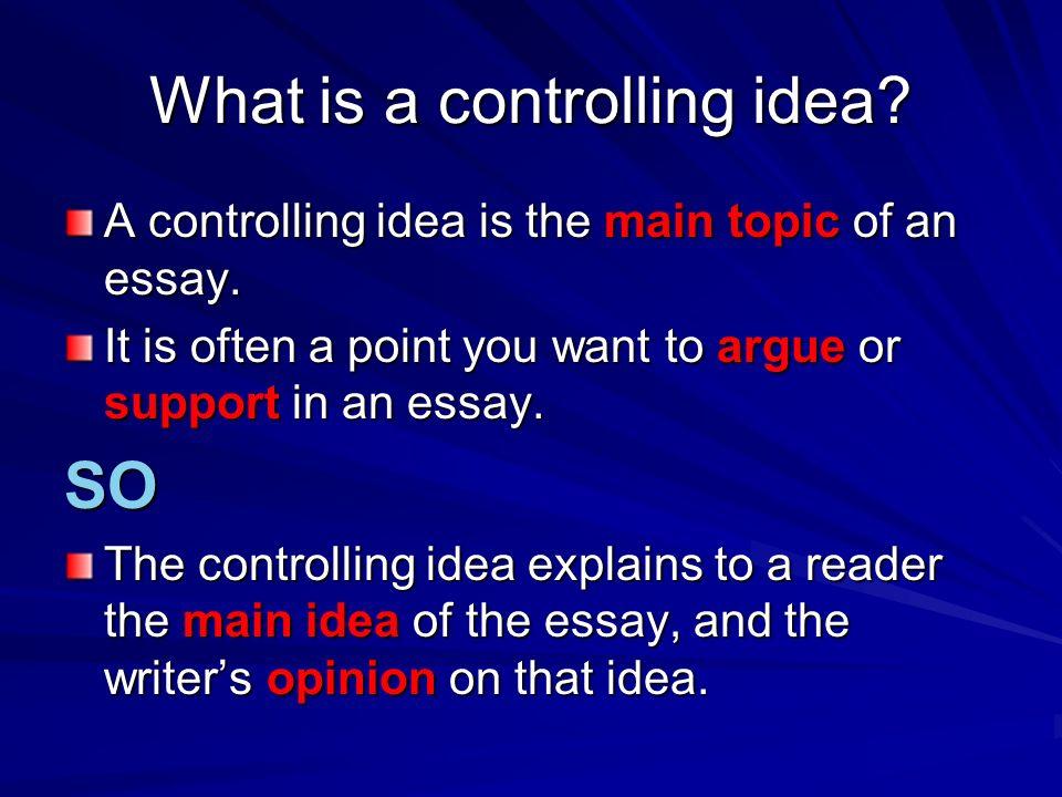 Controlling Ideas. What is a controlling idea? A controlling idea ...