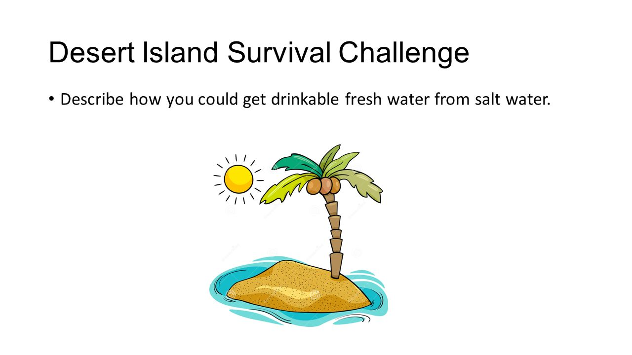 Desert Island Survival Challenge Describe how you could get