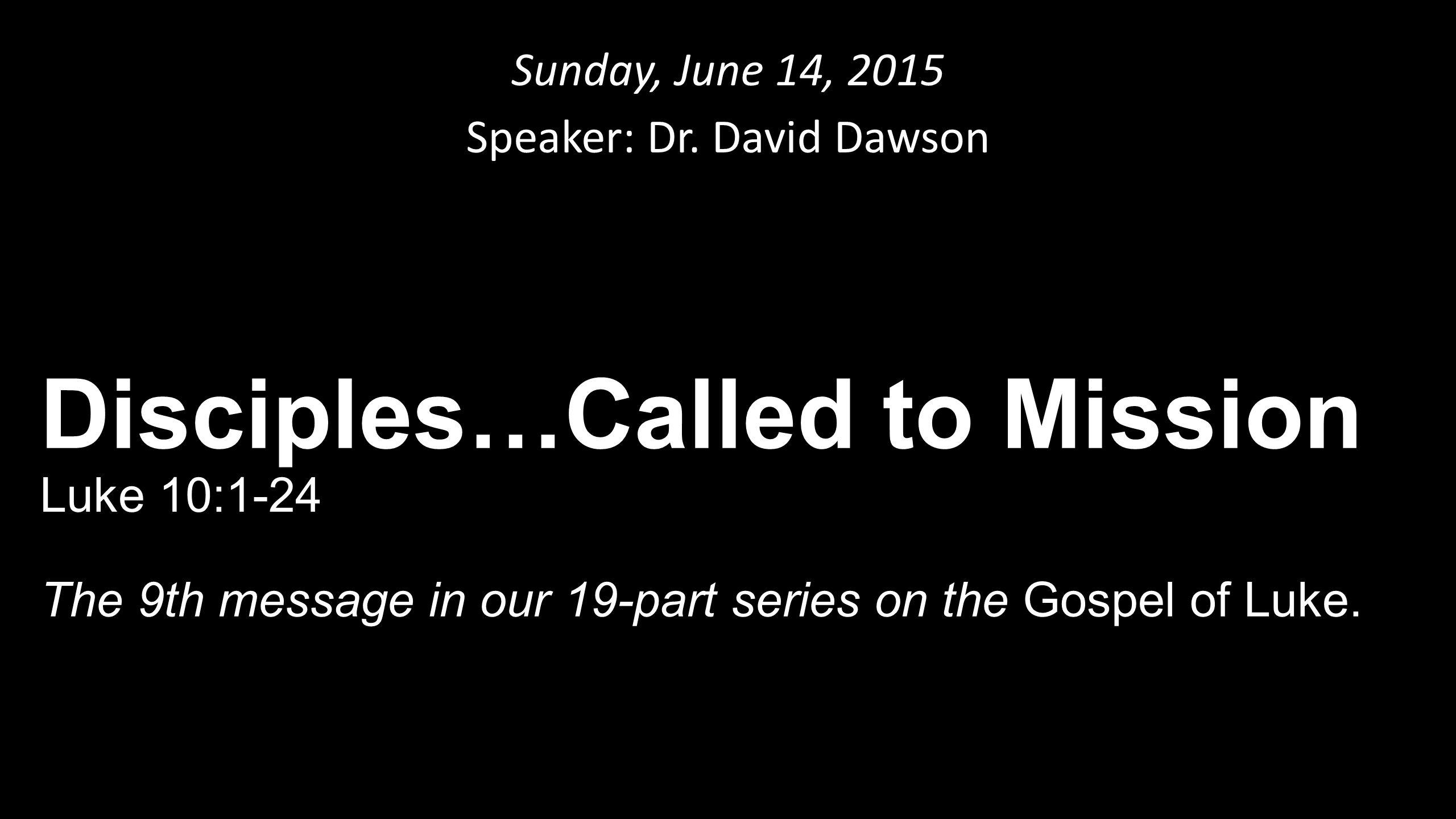 Sunday, June 14, 2015 Speaker: Dr  David Dawson Disciples…Called to