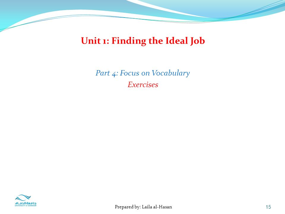 1 Prepared By Laila Alhasan Unit Finding The Ideal Job Part 3. 15 Unit 1 Finding The Ideal Job Part 4 Focus On Vocabulary Exercises Prepared By Laila Alhasan. Worksheet. Vocabulary Worksheet On Jobs At Mspartners.co