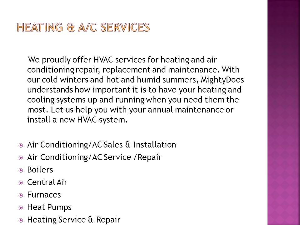 We proudly offer HVAC services for heating and air conditioning repair, replacement and maintenance.