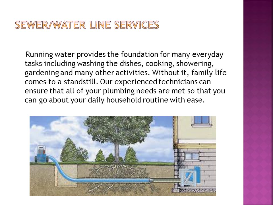 Running water provides the foundation for many everyday tasks including washing the dishes, cooking, showering, gardening and many other activities.
