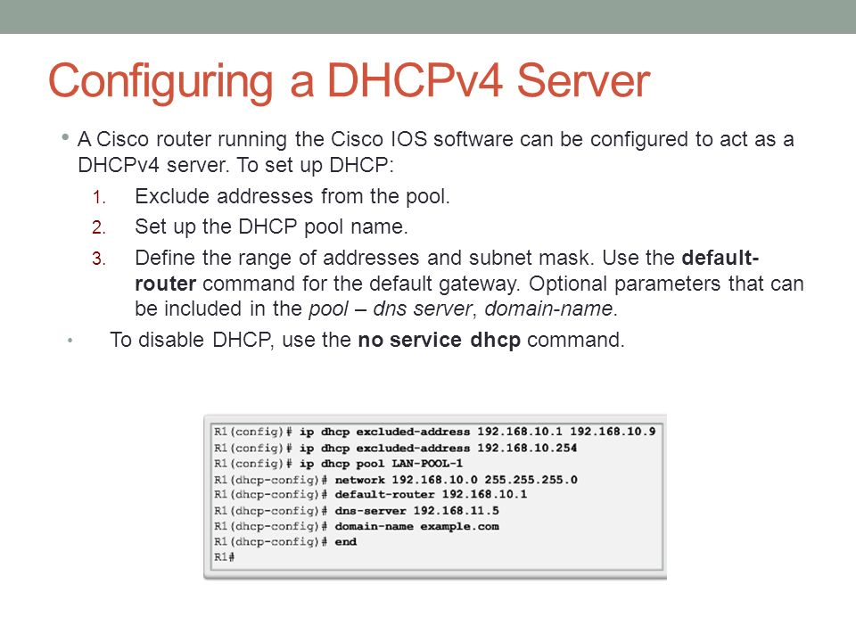 Configuring a DHCPv4 Server A Cisco router running the Cisco IOS software can be configured to act as a DHCPv4 server.