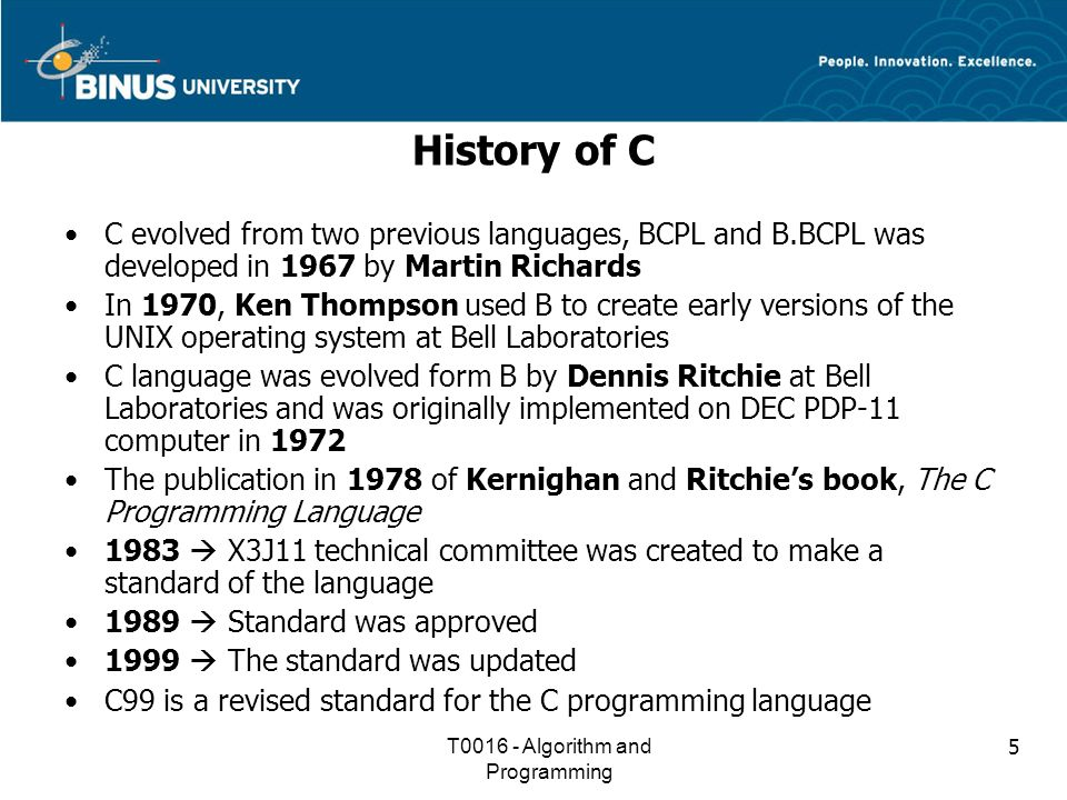 ffe86e8d041fe0 5 5 History of C C evolved from two previous languages, BCPL and B.BCPL was  developed in 1967 by Martin Richards In 1970, Ken Thompson used B to create  ...