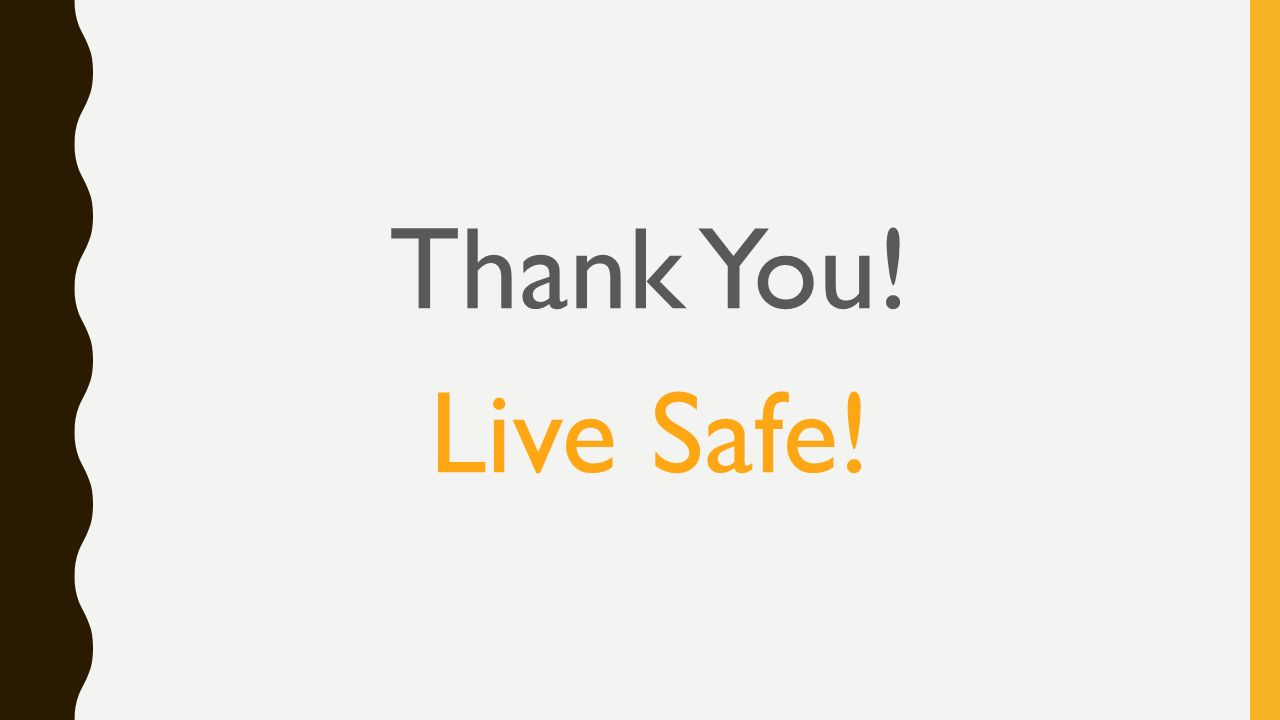 Thank You! Live Safe!